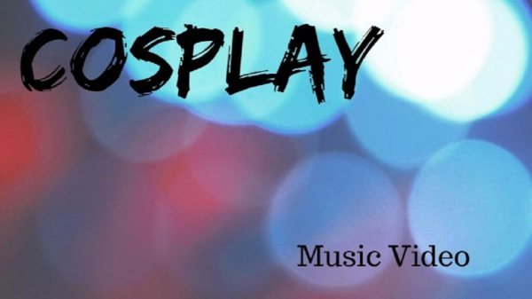 Cosplay Music Video